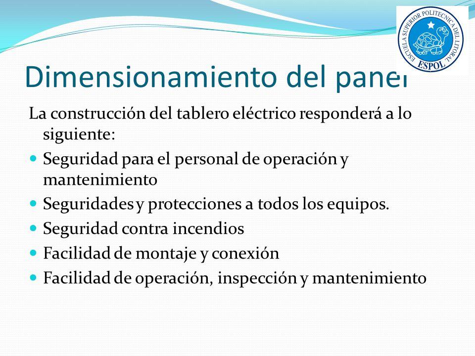 Dimensionamiento del panel La construcción del tablero eléctrico responderá a lo siguiente: Seguridad para el personal de operación y mantenimiento Se