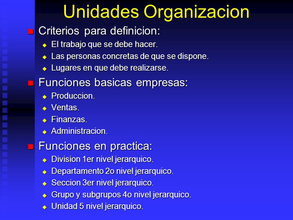 Unidades Organizacion Criterios para definicion: Criterios para definicion: El trabajo que se debe hacer. El trabajo que se debe hacer. Las personas c