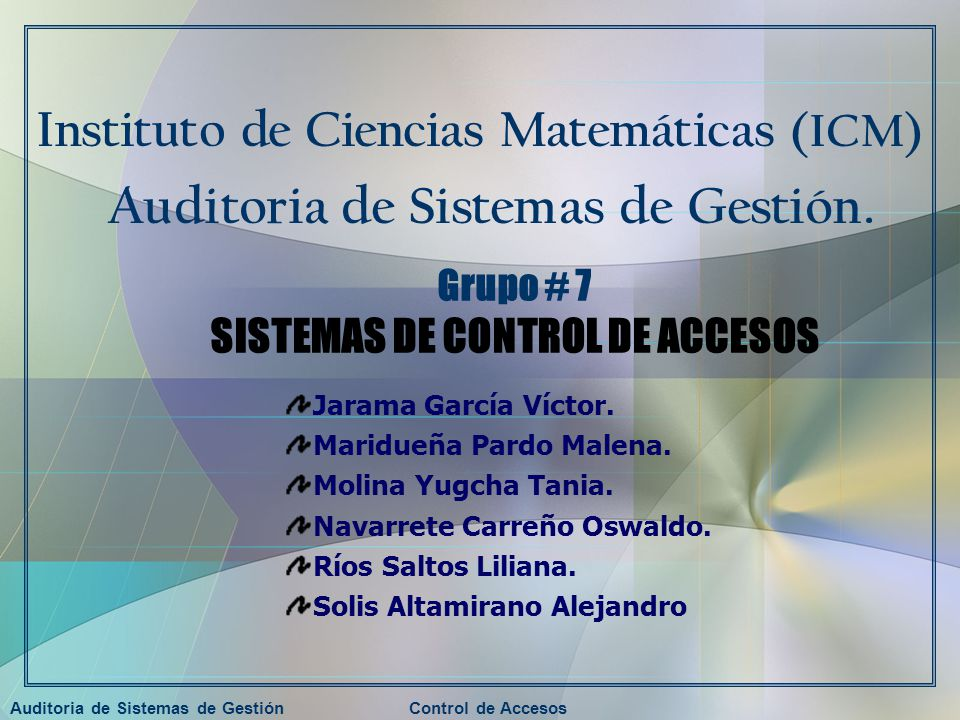 Auditoria de Sistemas de GestiónControl de Accesos Grupo # 7 SISTEMAS DE CONTROL DE ACCESOS Jarama García Víctor. Maridueña Pardo Malena. Molina Yugch