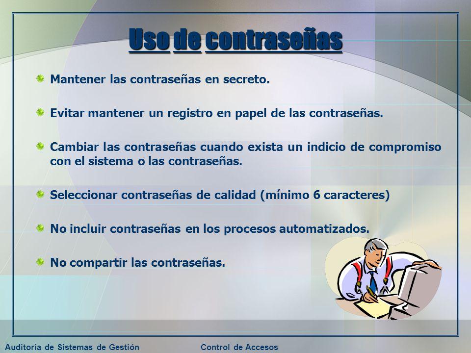 Auditoria de Sistemas de GestiónControl de Accesos Uso de contraseñas Mantener las contraseñas en secreto. Evitar mantener un registro en papel de las