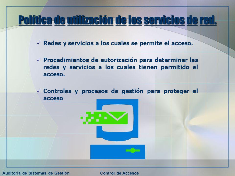 Auditoria de Sistemas de GestiónControl de Accesos Política de utilización de los servicios de red. Redes y servicios a los cuales se permite el acces
