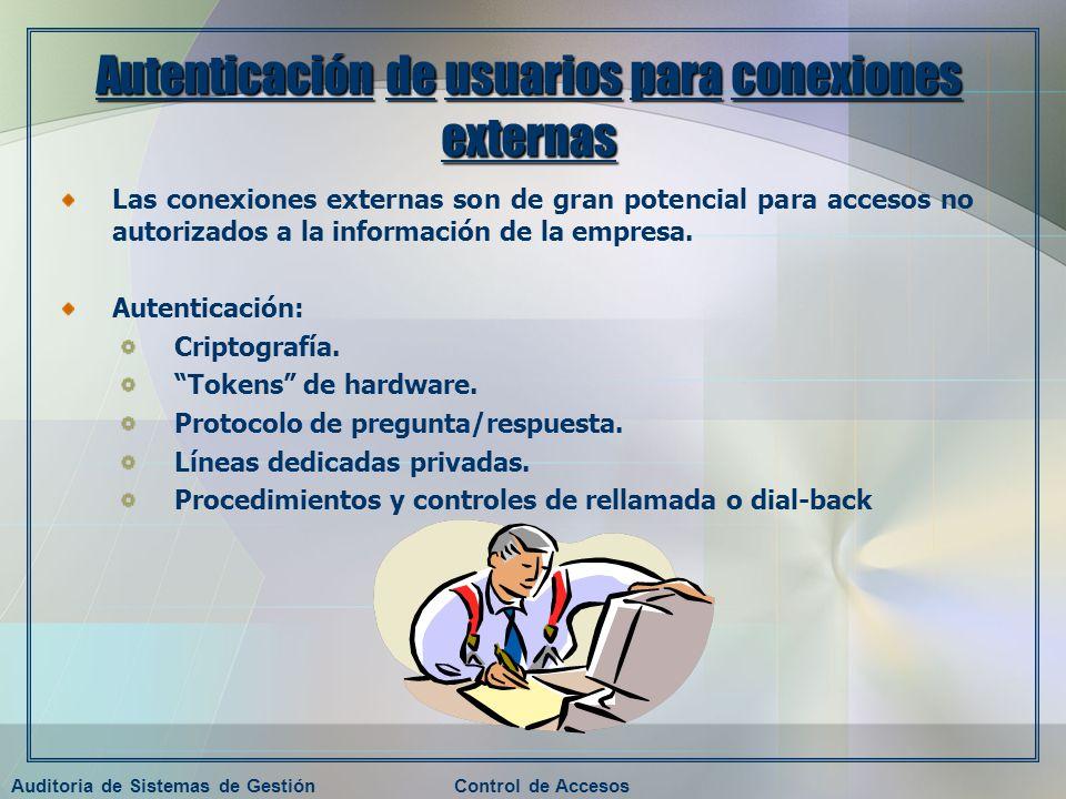 Auditoria de Sistemas de GestiónControl de Accesos Autenticación de usuarios para conexiones externas Las conexiones externas son de gran potencial pa