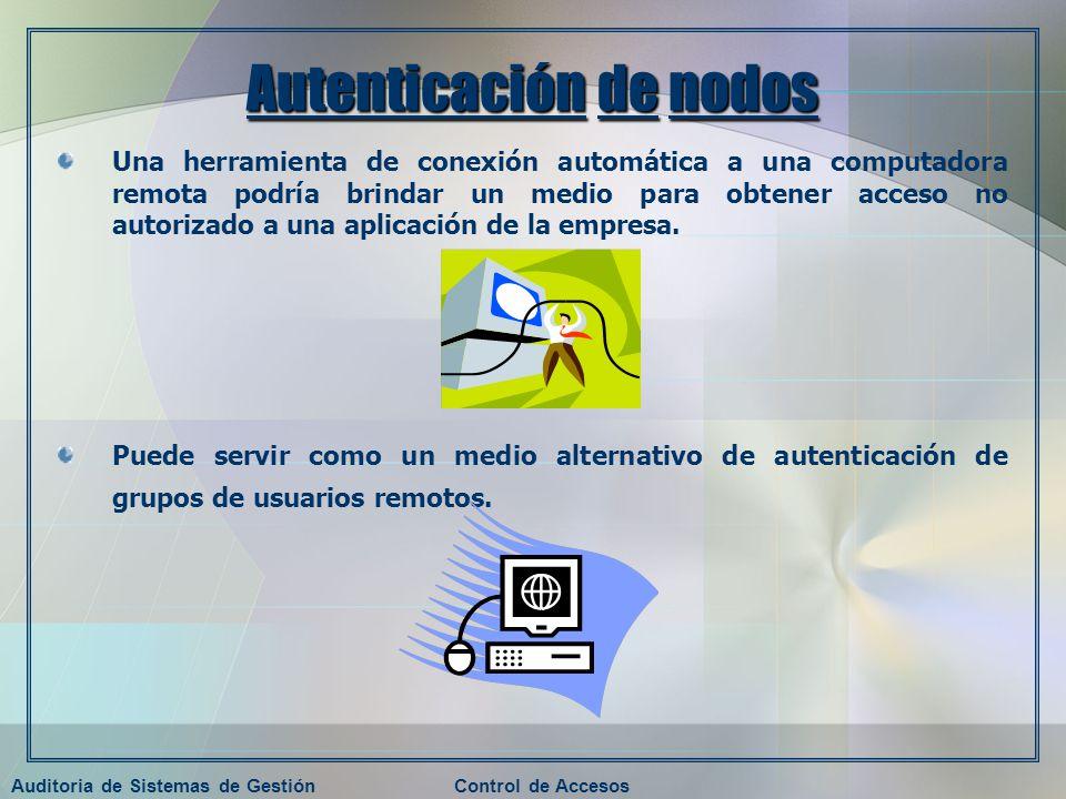 Auditoria de Sistemas de GestiónControl de Accesos Autenticación de nodos Una herramienta de conexión automática a una computadora remota podría brind