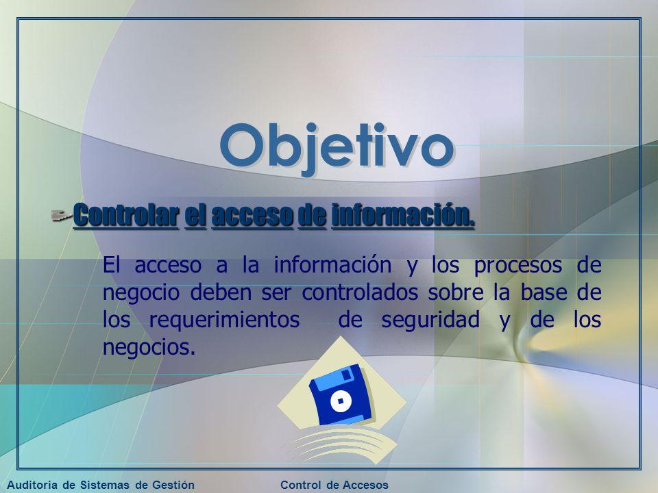 Auditoria de Sistemas de GestiónControl de Accesos El acceso a la información y los procesos de negocio deben ser controlados sobre la base de los req