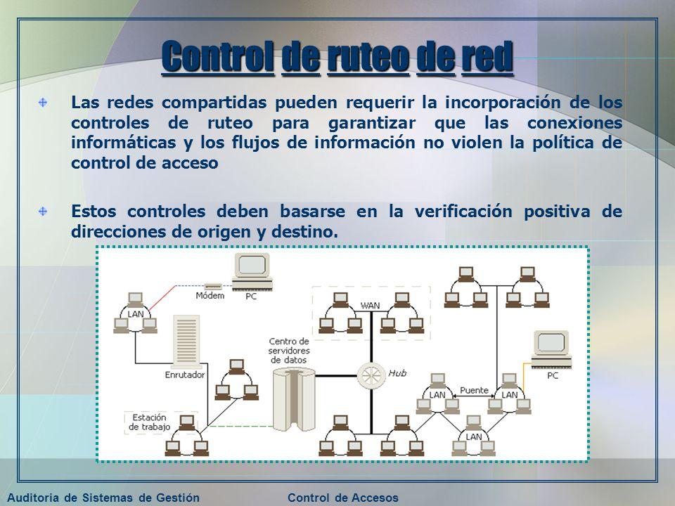 Auditoria de Sistemas de GestiónControl de Accesos Control de ruteo de red Las redes compartidas pueden requerir la incorporación de los controles de
