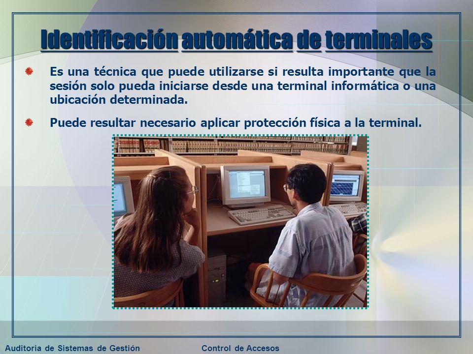 Auditoria de Sistemas de GestiónControl de Accesos Identificación automática de terminales Es una técnica que puede utilizarse si resulta importante q