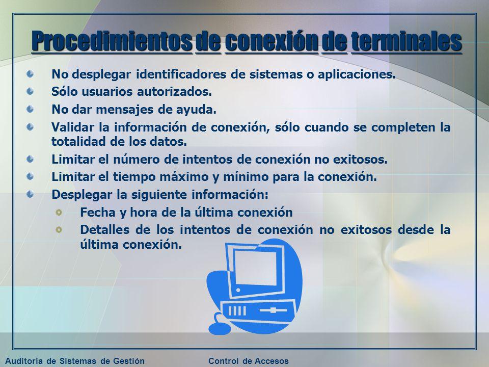 Auditoria de Sistemas de GestiónControl de Accesos Procedimientos de conexión de terminales No desplegar identificadores de sistemas o aplicaciones. S