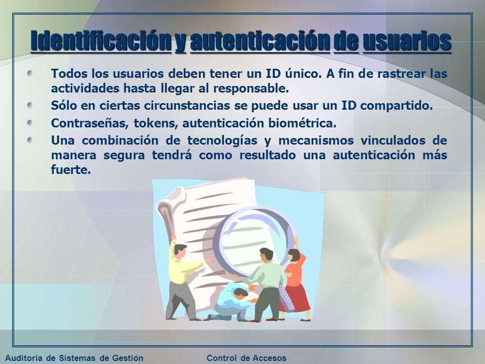 Auditoria de Sistemas de GestiónControl de Accesos Identificación y autenticación de usuarios Todos los usuarios deben tener un ID único. A fin de ras
