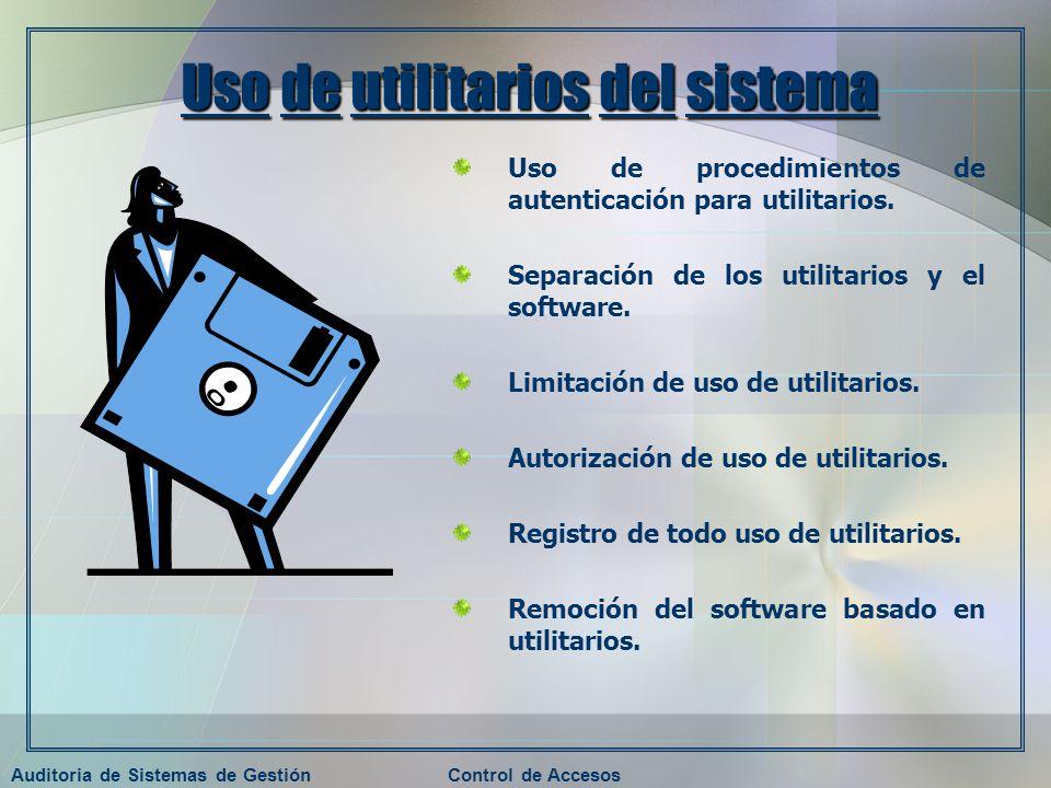 Auditoria de Sistemas de GestiónControl de Accesos Uso de utilitarios del sistema Uso de procedimientos de autenticación para utilitarios. Separación