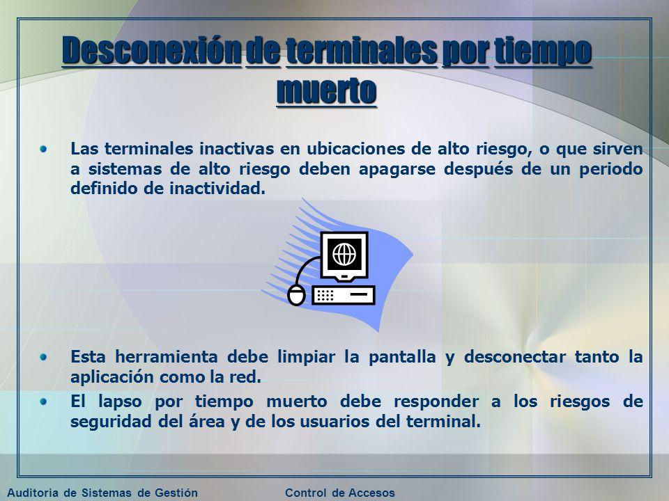 Auditoria de Sistemas de GestiónControl de Accesos Desconexión de terminales por tiempo muerto Las terminales inactivas en ubicaciones de alto riesgo,