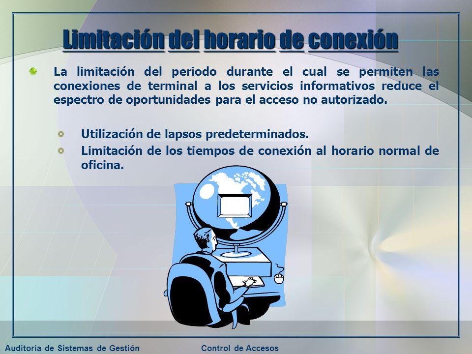 Auditoria de Sistemas de GestiónControl de Accesos Limitación del horario de conexión La limitación del periodo durante el cual se permiten las conexi