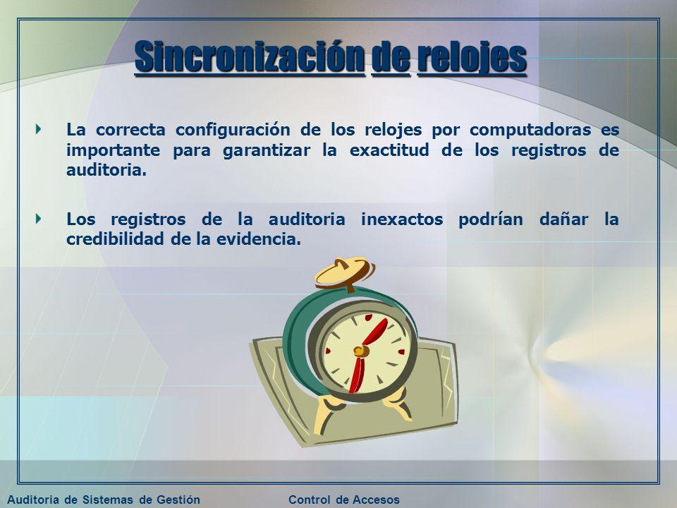 Auditoria de Sistemas de GestiónControl de Accesos Sincronización de relojes La correcta configuración de los relojes por computadoras es importante p
