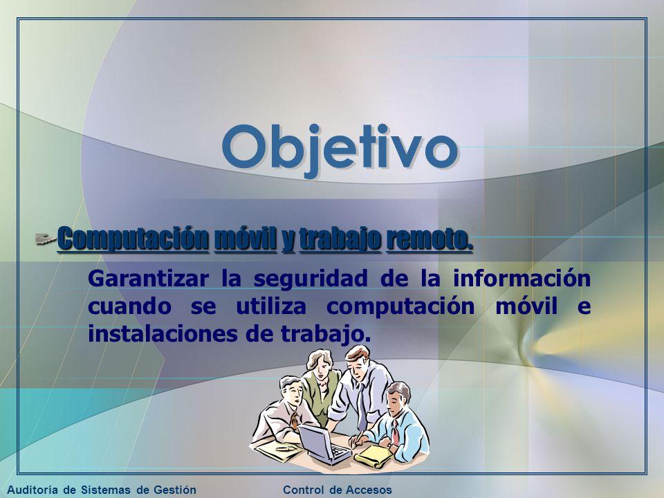 Auditoria de Sistemas de GestiónControl de Accesos Computación móvil y trabajo remoto. Garantizar la seguridad de la información cuando se utiliza com