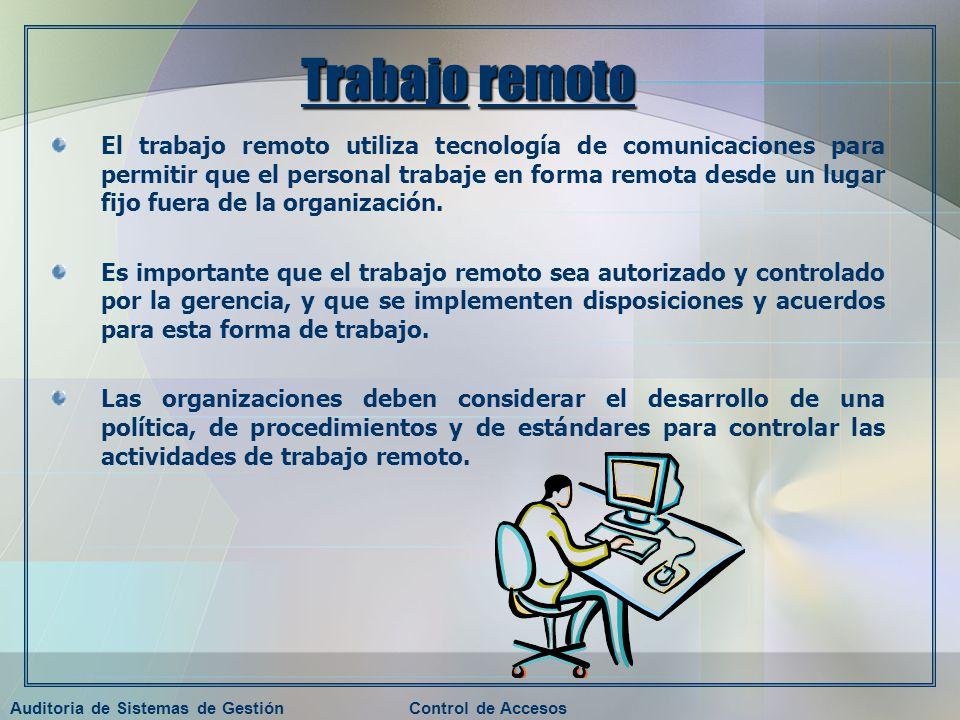 Auditoria de Sistemas de GestiónControl de Accesos Trabajo remoto El trabajo remoto utiliza tecnología de comunicaciones para permitir que el personal
