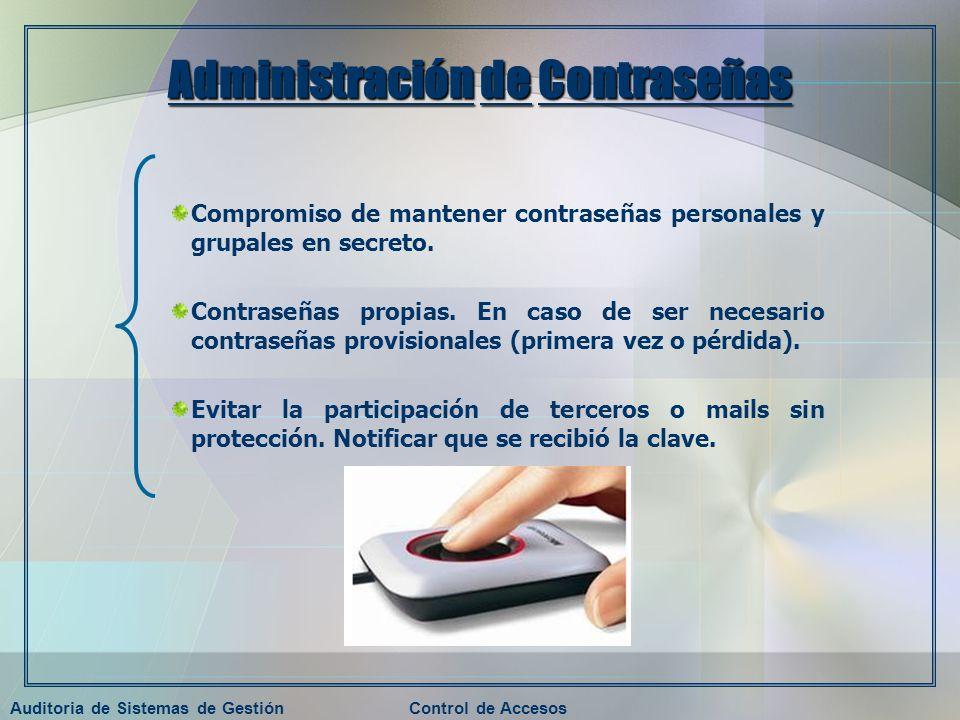 Auditoria de Sistemas de GestiónControl de Accesos Administración de Contraseñas Compromiso de mantener contraseñas personales y grupales en secreto.