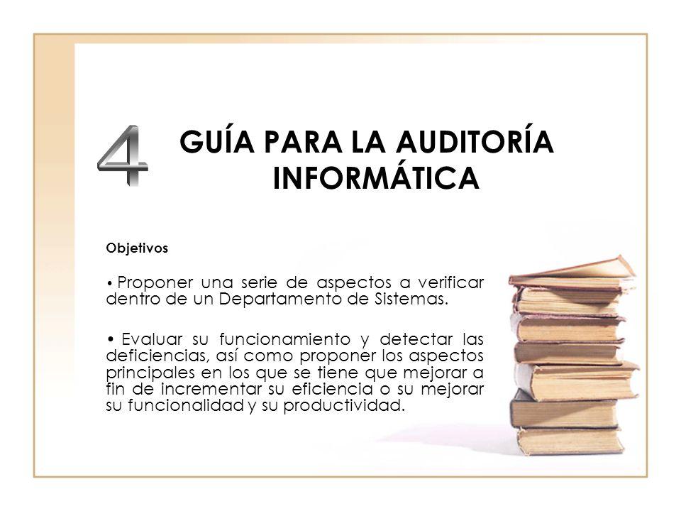 GUÍA PARA LA AUDITORÍA INFORMÁTICA Objetivos Proponer una serie de aspectos a verificar dentro de un Departamento de Sistemas.