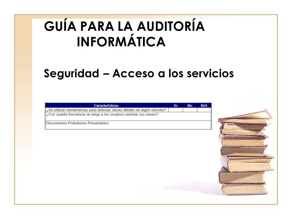 GUÍA PARA LA AUDITORÍA INFORMÁTICA Seguridad – Acceso a los servicios