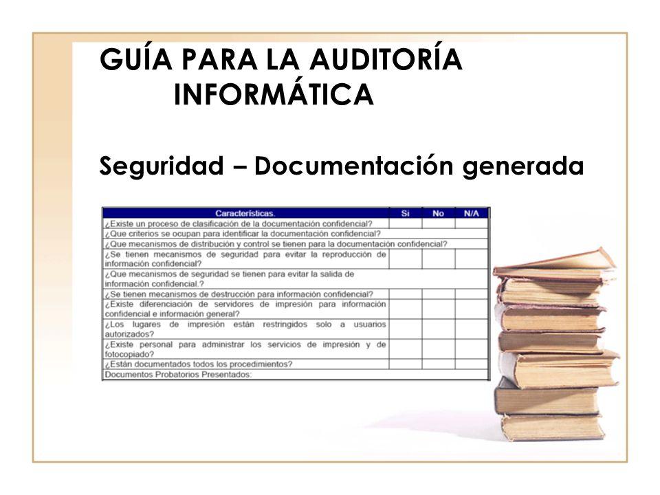 GUÍA PARA LA AUDITORÍA INFORMÁTICA Seguridad – Documentación generada