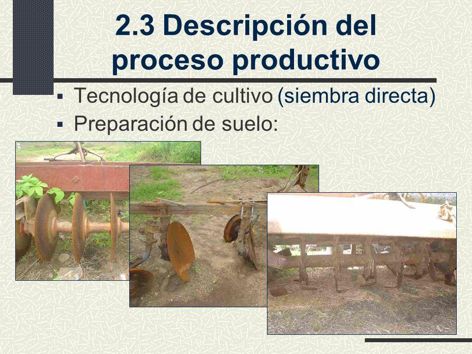 2.3Descripción del proceso productivo Tecnología de cultivo (siembra directa) Preparación de suelo: