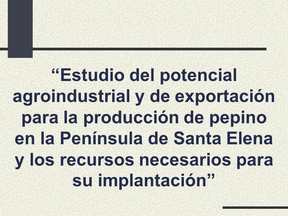 Estudio del potencial agroindustrial y de exportación para la producción de pepino en la Península de Santa Elena y los recursos necesarios para su im