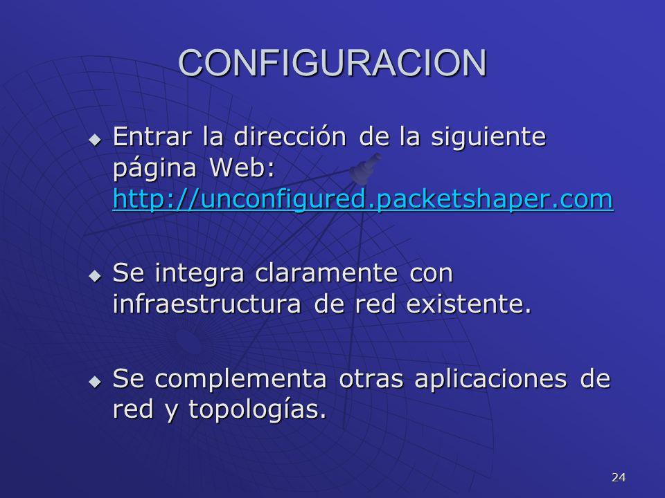 24 CONFIGURACION Entrar la dirección de la siguiente página Web: http://unconfigured.packetshaper.com Entrar la dirección de la siguiente página Web: