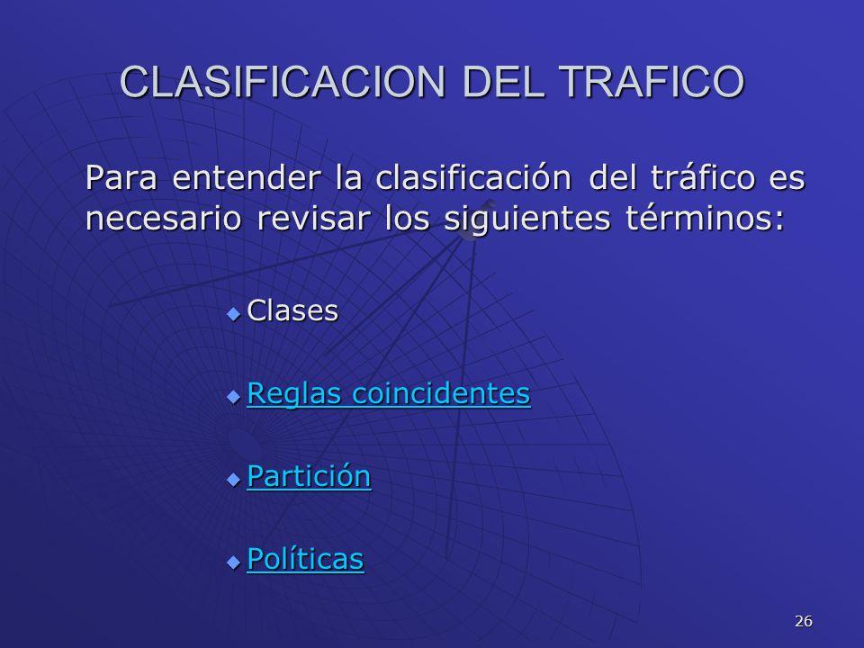 26 CLASIFICACION DEL TRAFICO Para entender la clasificación del tráfico es necesario revisar los siguientes términos: Clases Clases Reglas coincidente