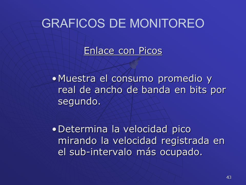 43 GRAFICOS DE MONITOREO Enlace con Picos Muestra el consumo promedio y real de ancho de banda en bits por segundo.Muestra el consumo promedio y real