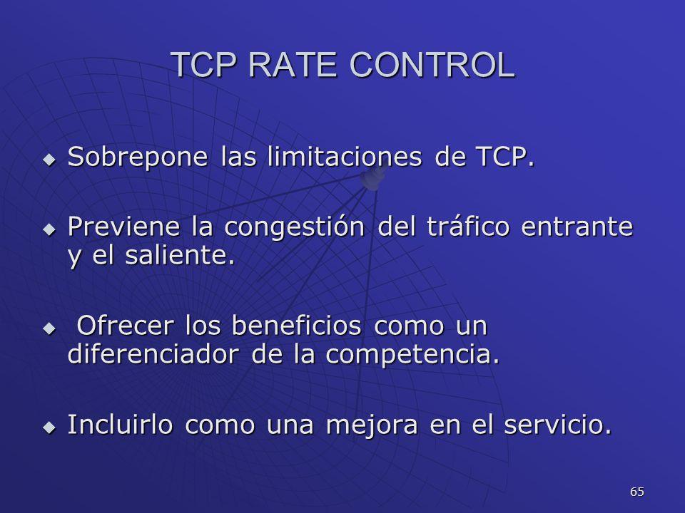 65 TCP RATE CONTROL Sobrepone las limitaciones de TCP. Sobrepone las limitaciones de TCP. Previene la congestión del tráfico entrante y el saliente. P