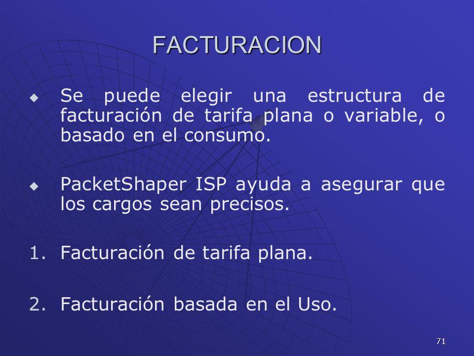 71 FACTURACION Se puede elegir una estructura de facturación de tarifa plana o variable, o basado en el consumo. PacketShaper ISP ayuda a asegurar que