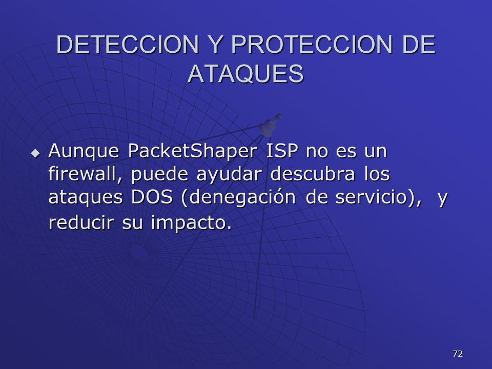 72 DETECCION Y PROTECCION DE ATAQUES Aunque PacketShaper ISP no es un firewall, puede ayudar descubra los ataques DOS (denegación de servicio), y redu