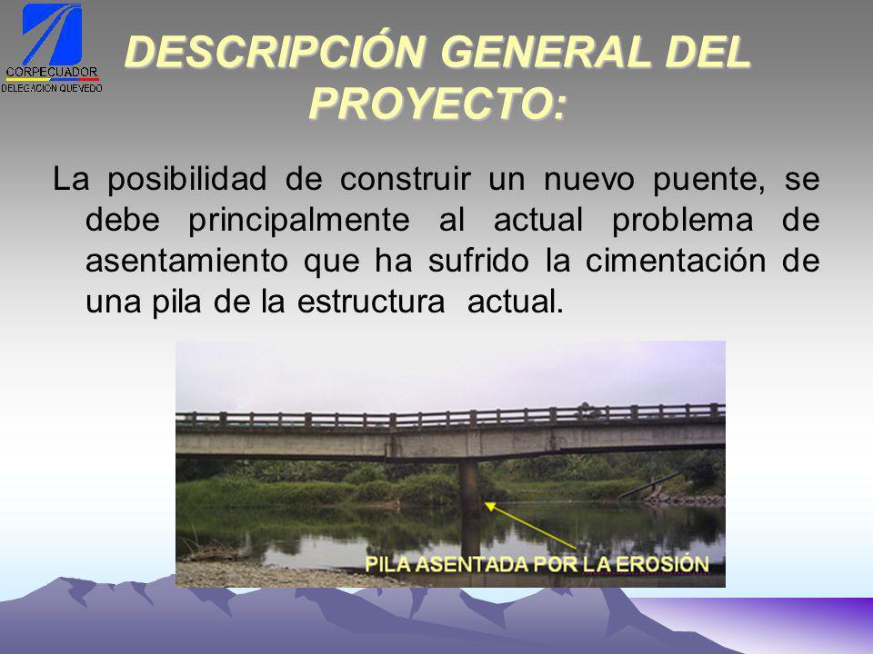 DESCRIPCIÓN GENERAL DEL PROYECTO: La posibilidad de construir un nuevo puente, se debe principalmente al actual problema de asentamiento que ha sufrido la cimentación de una pila de la estructura actual.