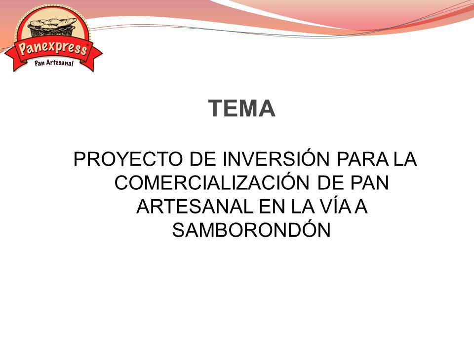 TEMA PROYECTO DE INVERSIÓN PARA LA COMERCIALIZACIÓN DE PAN ARTESANAL EN LA VÍA A SAMBORONDÓN