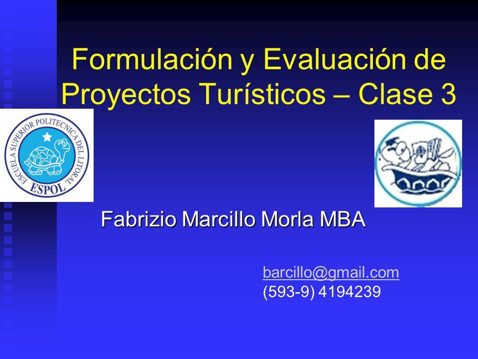 Formulación y Evaluación de Proyectos Turísticos – Clase 3 Fabrizio Marcillo Morla MBA barcillo@gmail.com (593-9) 4194239