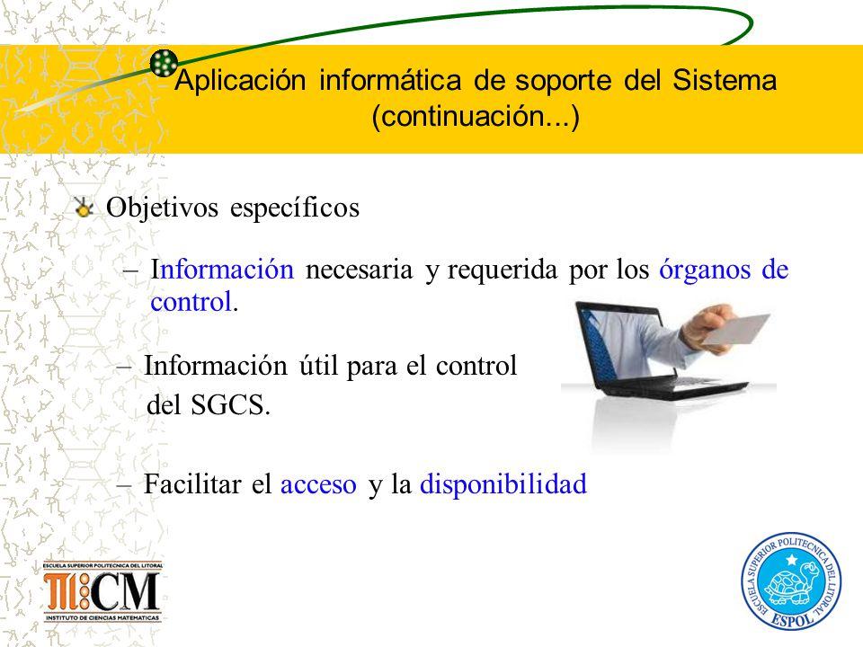 Aplicación informática de soporte del Sistema (continuación...) Objetivos específicos –Información útil para el control del SGCS. –Facilitar el acceso