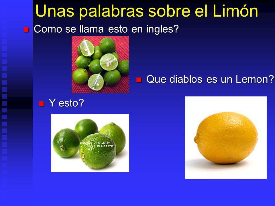 Unas palabras sobre el Limón Como se llama esto en ingles? Como se llama esto en ingles? Y esto? Y esto? Que diablos es un Lemon? Que diablos es un Le