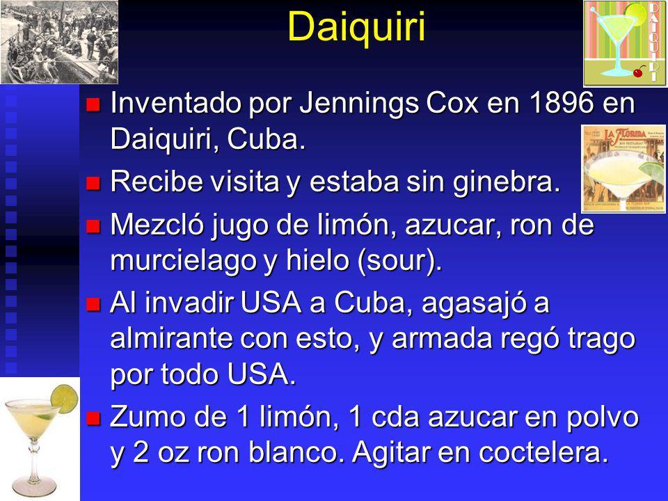 Daiquiri Inventado por Jennings Cox en 1896 en Daiquiri, Cuba. Inventado por Jennings Cox en 1896 en Daiquiri, Cuba. Recibe visita y estaba sin ginebr