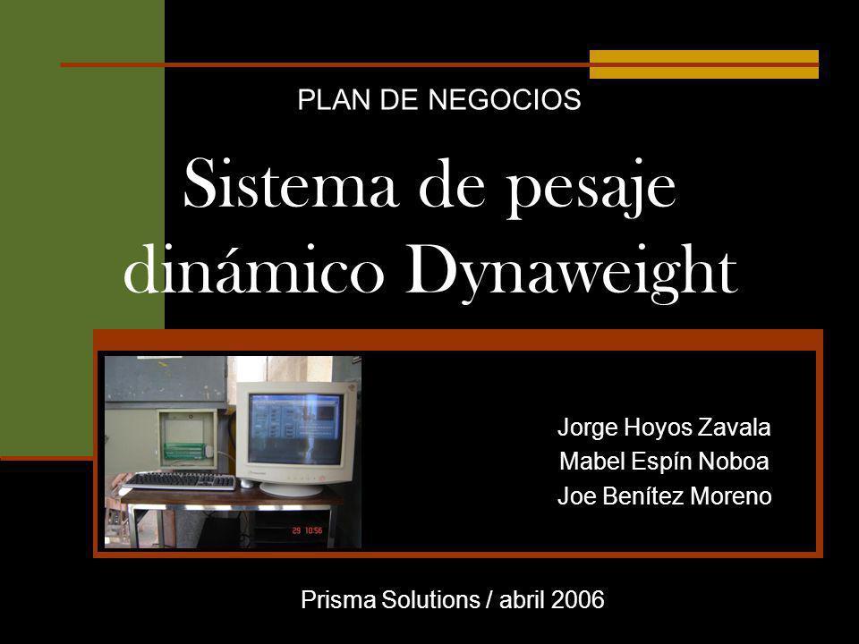 Sistema de pesaje dinámico Dynaweight Jorge Hoyos Zavala Mabel Espín Noboa Joe Benítez Moreno Prisma Solutions / abril 2006 PLAN DE NEGOCIOS