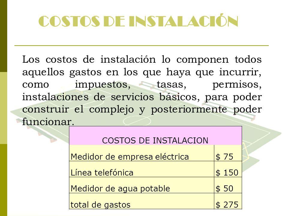 COSTOS DE INSTALACIÓN Los costos de instalación lo componen todos aquellos gastos en los que haya que incurrir, como impuestos, tasas, permisos, insta