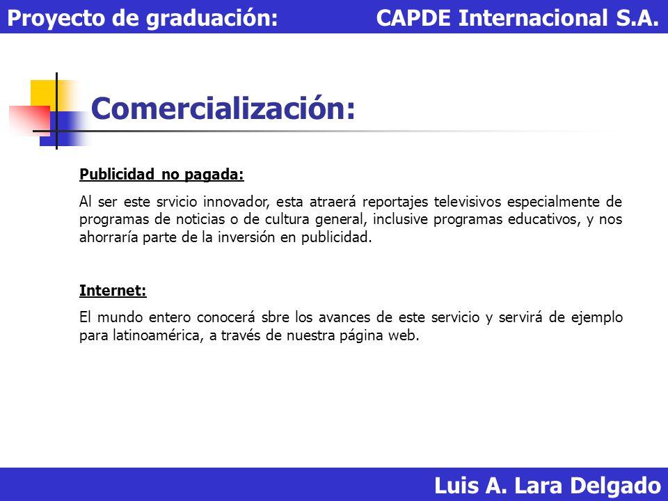 Comercialización: Luis A. Lara Delgado Proyecto de graduación: CAPDE Internacional S.A. Publicidad no pagada: Al ser este srvicio innovador, esta atra