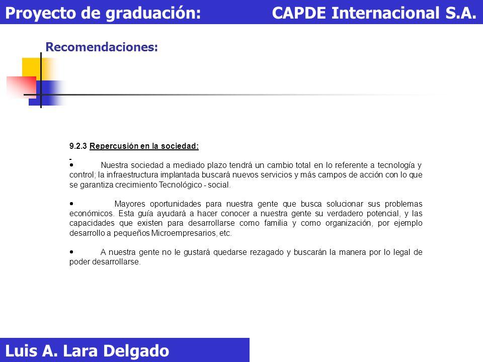 Recomendaciones: Luis A. Lara Delgado Proyecto de graduación: CAPDE Internacional S.A. 9.2.3 Repercusión en la sociedad: Nuestra sociedad a mediado pl
