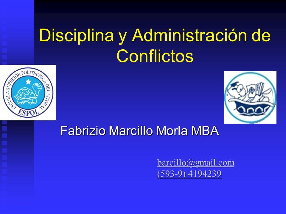 Disciplina y Administración de Conflictos Fabrizio Marcillo Morla MBA barcillo@gmail.com (593-9) 4194239 (593-9) 4194239