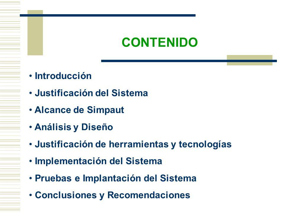 Introducción Justificación del Sistema Alcance de Simpaut Análisis y Diseño Justificación de herramientas y tecnologías Implementación del Sistema Pruebas e Implantación del Sistema Conclusiones y Recomendaciones CONTENIDO