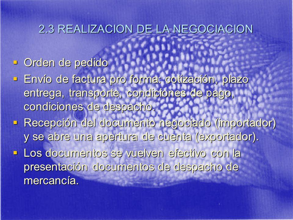 2.3 REALIZACION DE LA NEGOCIACION Orden de pedido Orden de pedido Envío de factura pro forma: cotización, plazo entrega, transporte, condiciones de pago, condiciones de despacho.