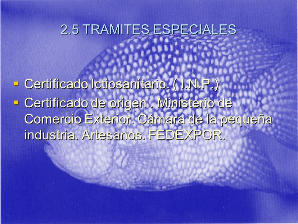 2.5 TRAMITES ESPECIALES Certificado Ictiosanitario.
