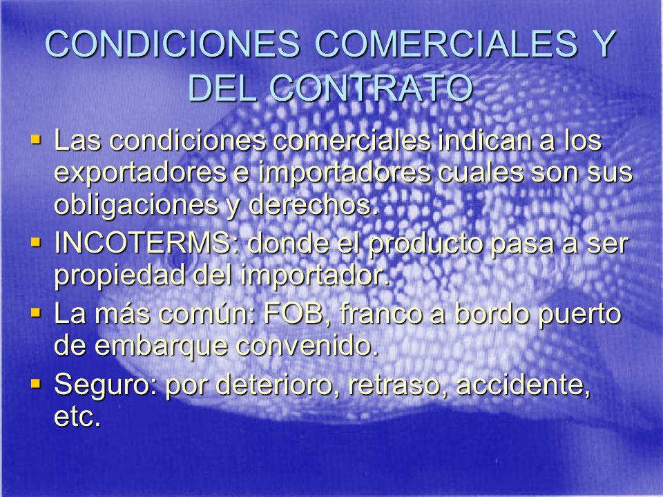 CONDICIONES COMERCIALES Y DEL CONTRATO Las condiciones comerciales indican a los exportadores e importadores cuales son sus obligaciones y derechos.