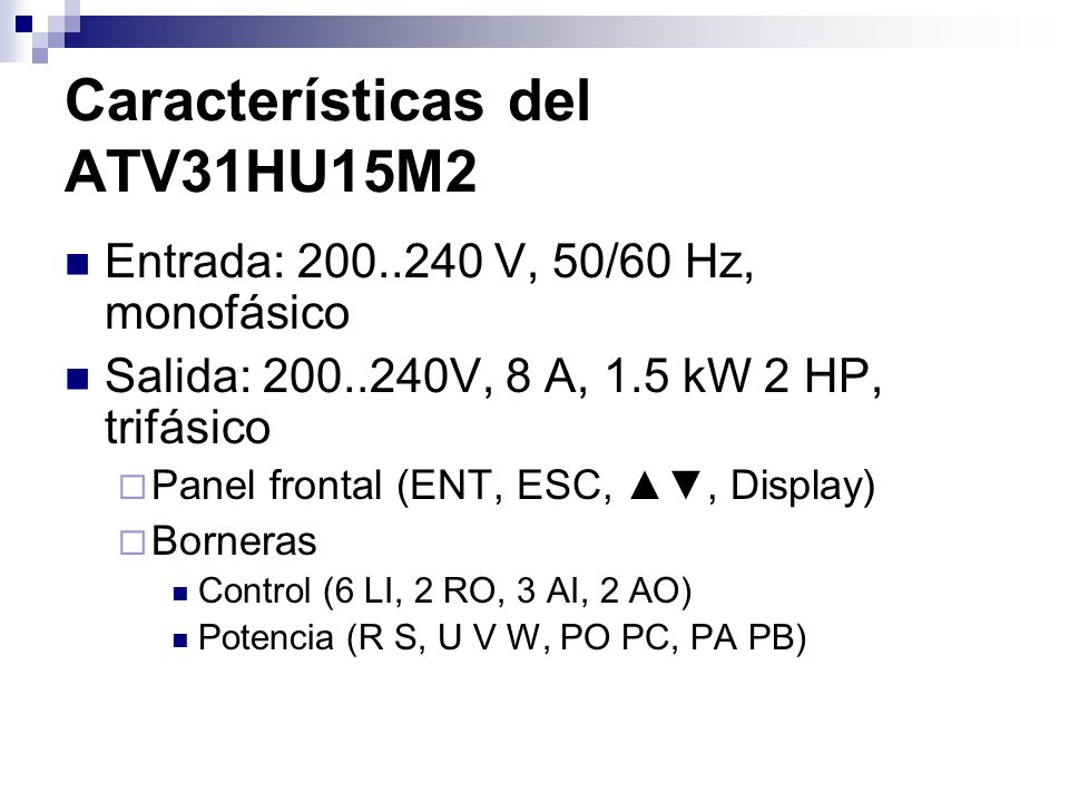 Características del ATV31HU15M2 Entrada: 200..240 V, 50/60 Hz, monofásico Salida: 200..240V, 8 A, 1.5 kW 2 HP, trifásico Panel frontal (ENT, ESC,, Dis
