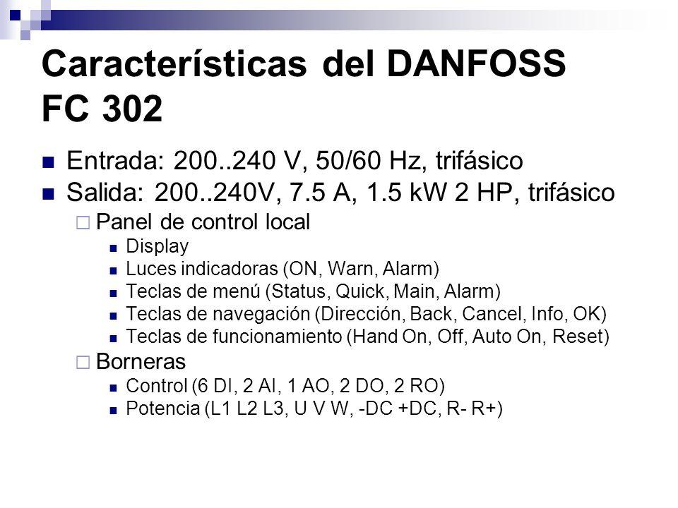 Características del DANFOSS FC 302 Entrada: 200..240 V, 50/60 Hz, trifásico Salida: 200..240V, 7.5 A, 1.5 kW 2 HP, trifásico Panel de control local Di