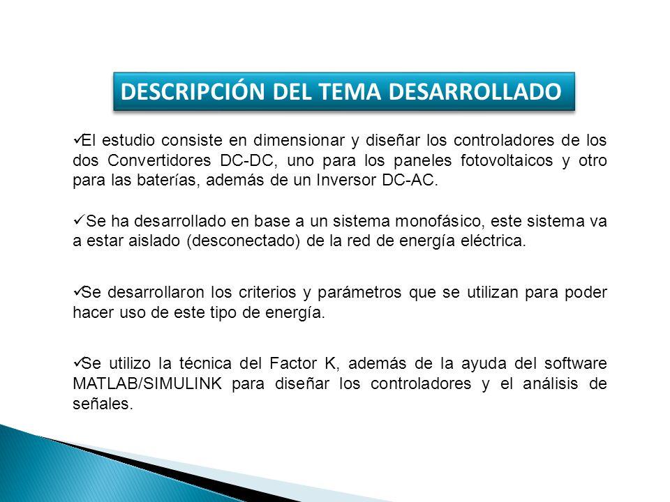 DESCRIPCIÓN DEL TEMA DESARROLLADO El estudio consiste en dimensionar y diseñar los controladores de los dos Convertidores DC-DC, uno para los paneles