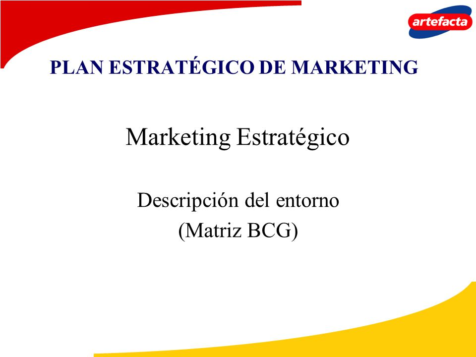 PLAN ESTRATÉGICO DE MARKETING Marketing Estratégico Descripción del entorno (Matriz BCG)