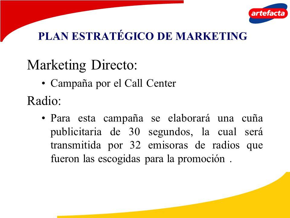 PLAN ESTRATÉGICO DE MARKETING Marketing Directo: Campaña por el Call Center Radio: Para esta campaña se elaborará una cuña publicitaria de 30 segundos